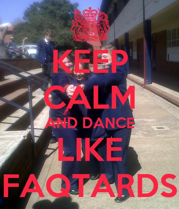KEEP CALM AND DANCE LIKE FAQTARDS