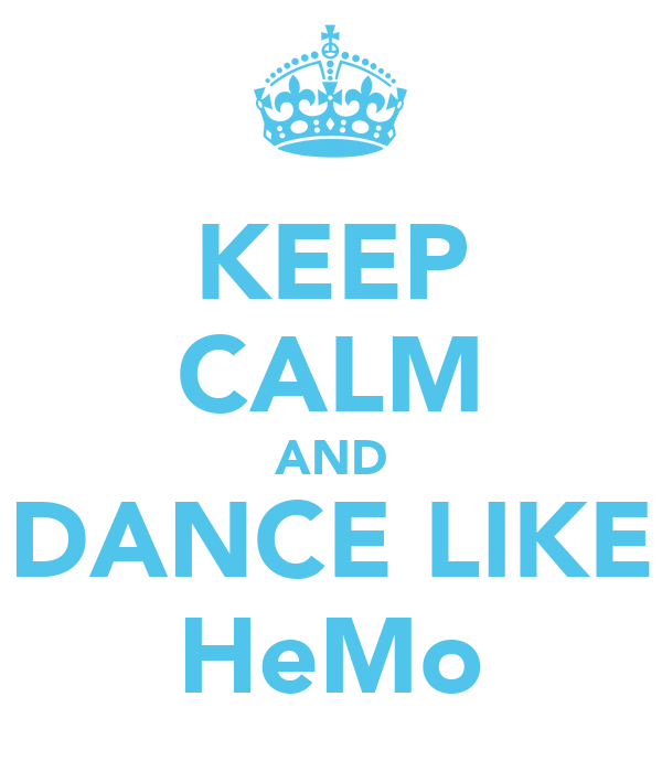 KEEP CALM AND DANCE LIKE HeMo