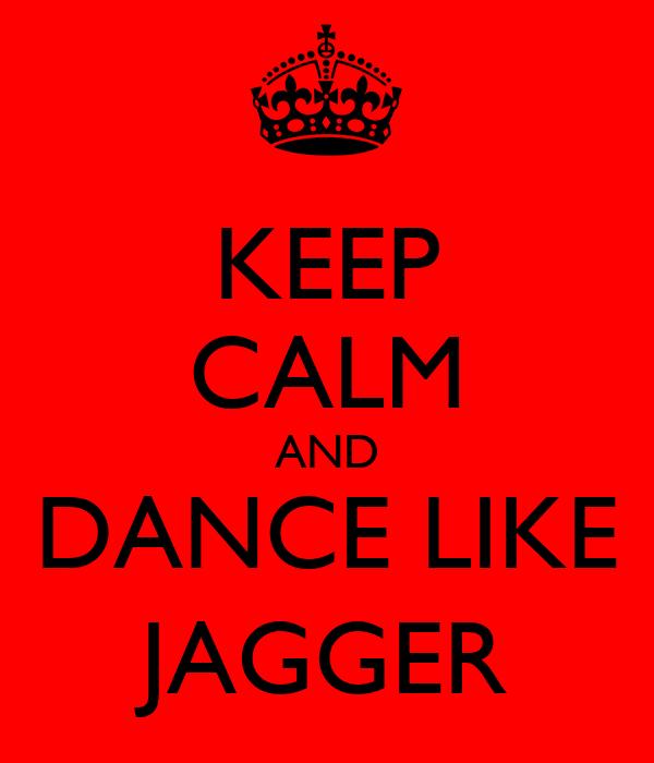 KEEP CALM AND DANCE LIKE JAGGER