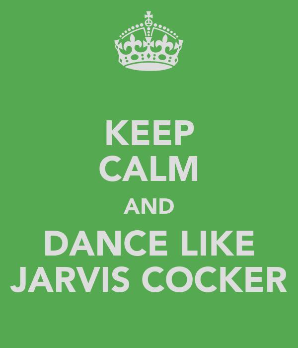 KEEP CALM AND DANCE LIKE JARVIS COCKER