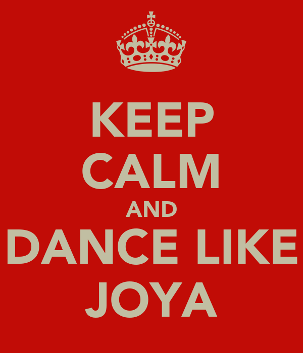 KEEP CALM AND DANCE LIKE JOYA
