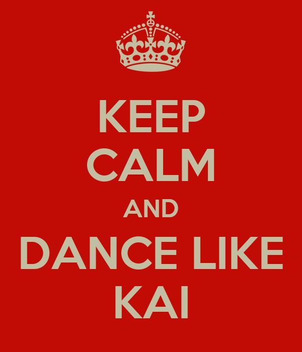 KEEP CALM AND DANCE LIKE KAI
