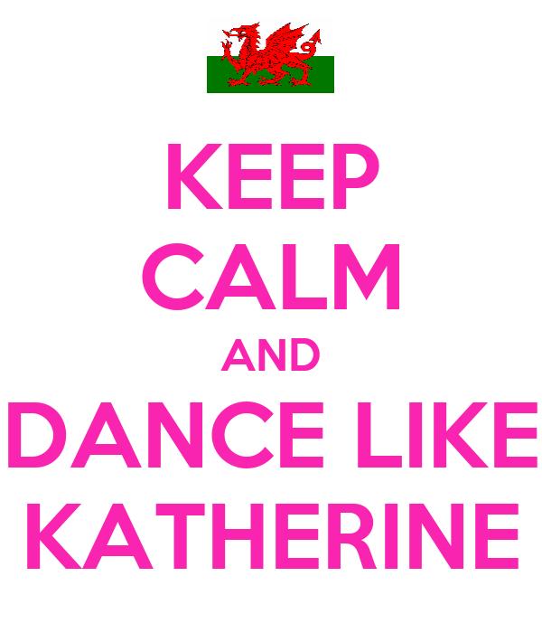 KEEP CALM AND DANCE LIKE KATHERINE