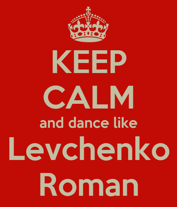 KEEP CALM and dance like Levchenko Roman