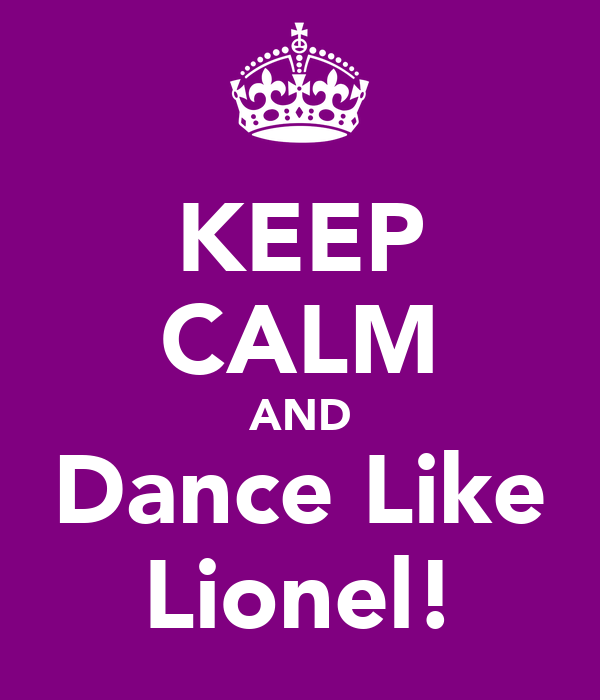KEEP CALM AND Dance Like Lionel!