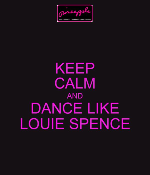 KEEP CALM AND DANCE LIKE LOUIE SPENCE