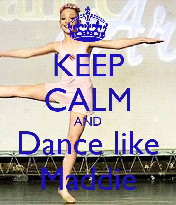 KEEP CALM AND Dance like Maddie
