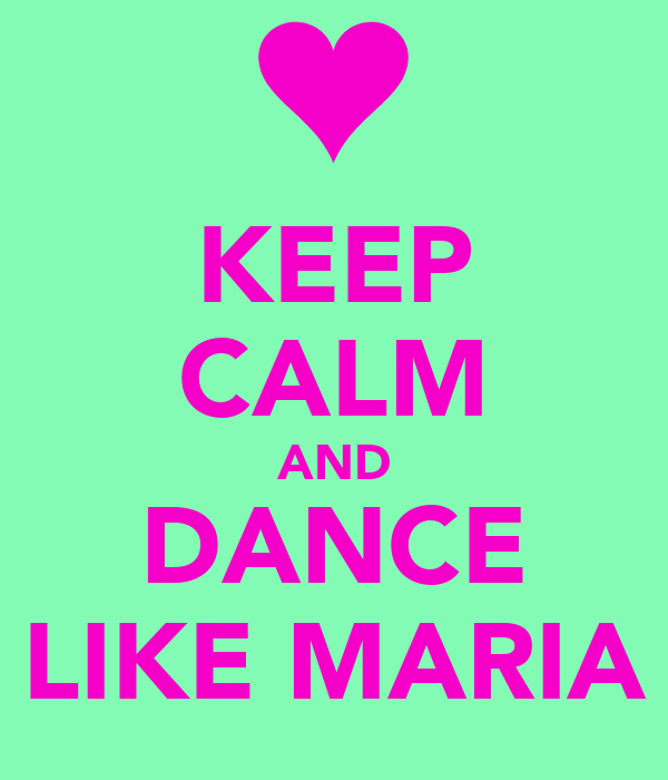 KEEP CALM AND DANCE LIKE MARIA
