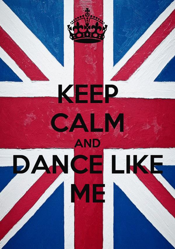 KEEP CALM AND DANCE LIKE ME