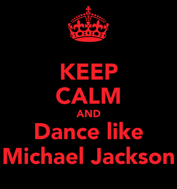 KEEP CALM AND Dance like Michael Jackson