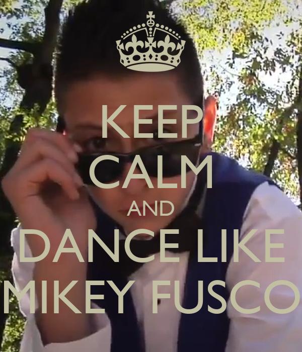 KEEP CALM AND DANCE LIKE MIKEY FUSCO