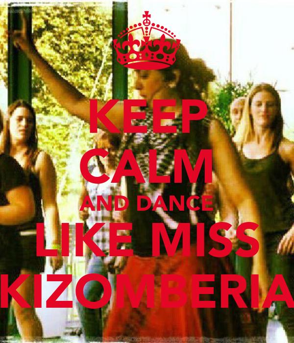 KEEP CALM AND DANCE LIKE MISS KIZOMBERIA