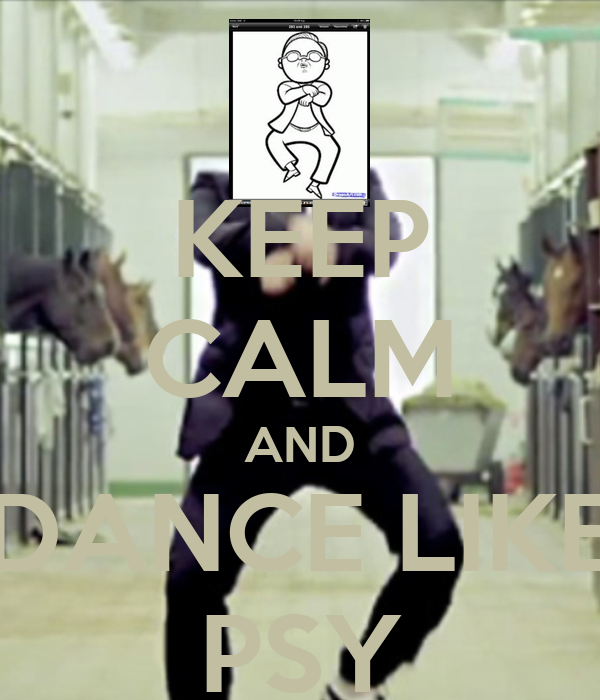 KEEP CALM AND DANCE LIKE PSY
