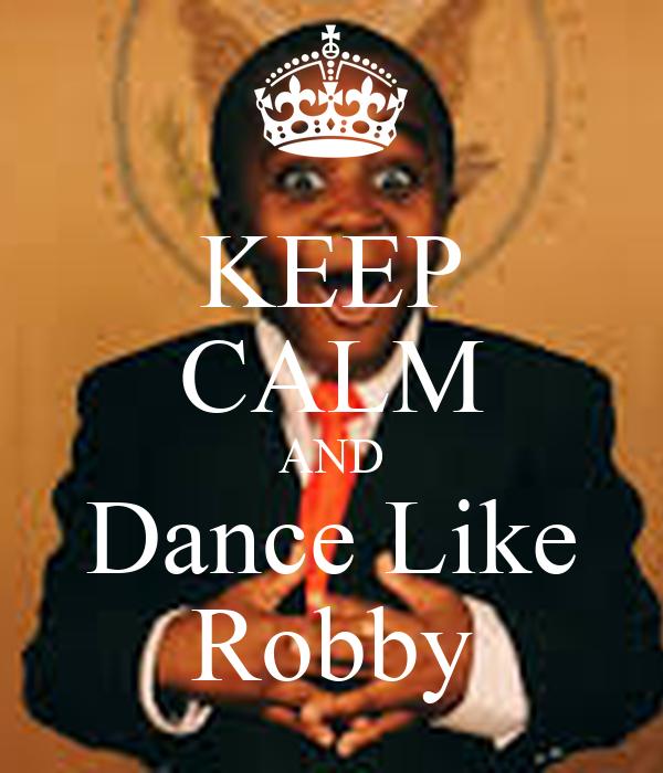 KEEP CALM AND Dance Like Robby