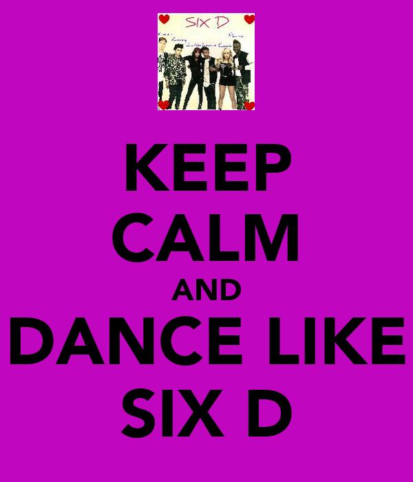 KEEP CALM AND DANCE LIKE SIX D