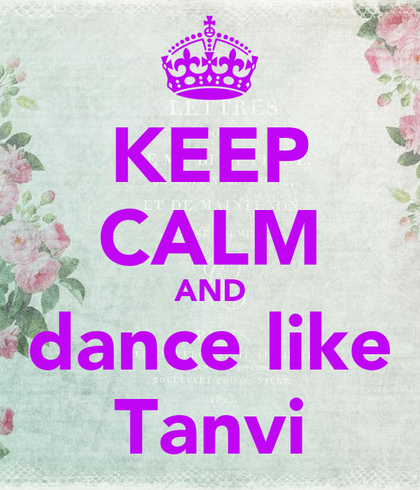 KEEP CALM AND dance like Tanvi