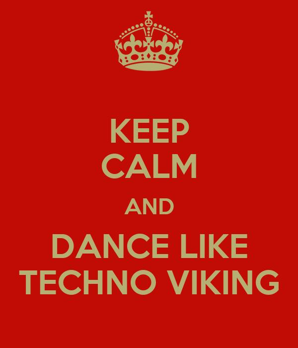 KEEP CALM AND DANCE LIKE TECHNO VIKING