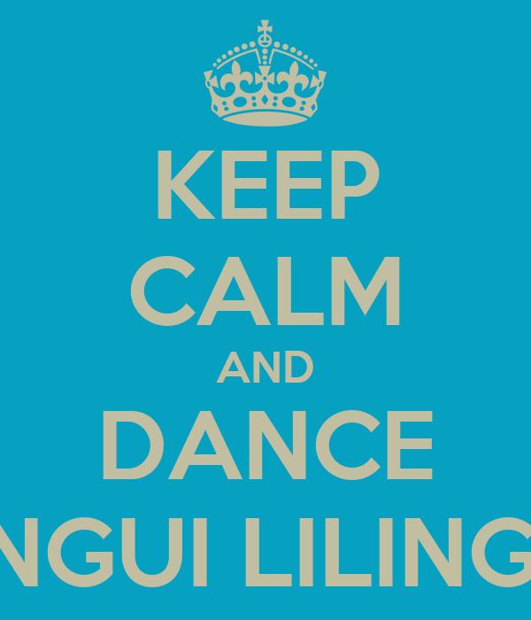 KEEP CALM AND DANCE LINGUI LILINGUI
