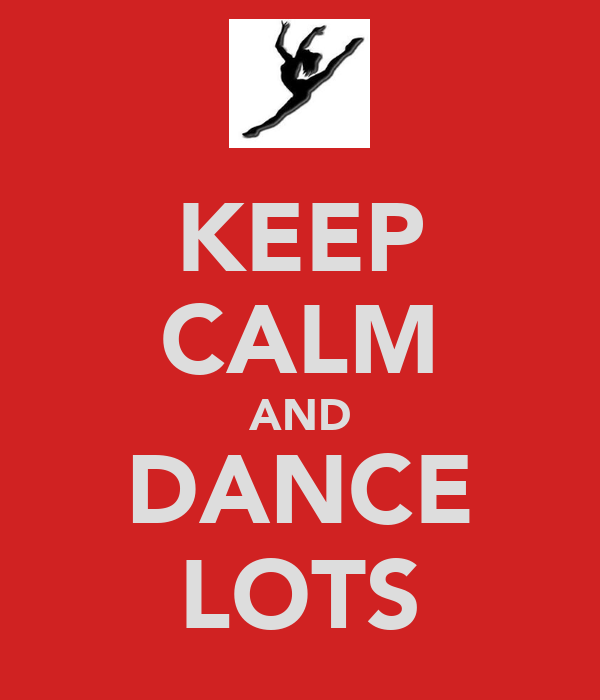 KEEP CALM AND DANCE LOTS