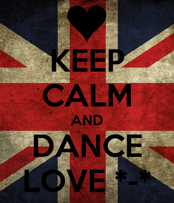 KEEP CALM AND DANCE LOVE *-*