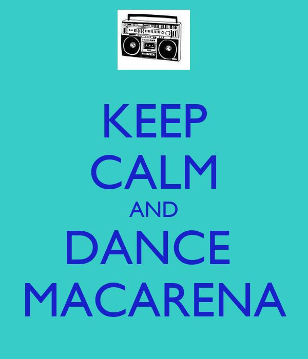 KEEP CALM AND DANCE  MACARENA