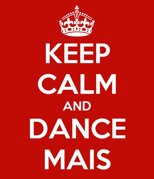 KEEP CALM AND DANCE MAIS