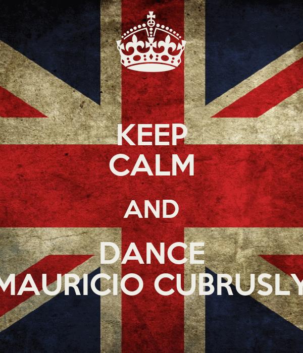 KEEP CALM AND DANCE MAURICIO CUBRUSLY