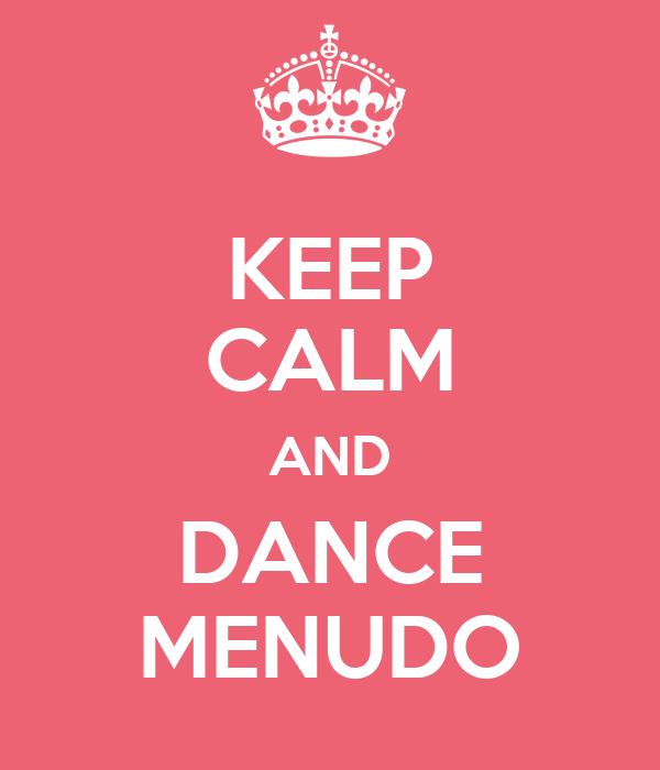KEEP CALM AND DANCE MENUDO