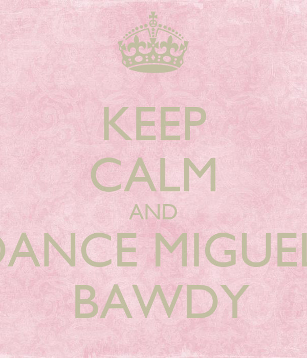 KEEP CALM AND DANCE MIGUEL   BAWDY