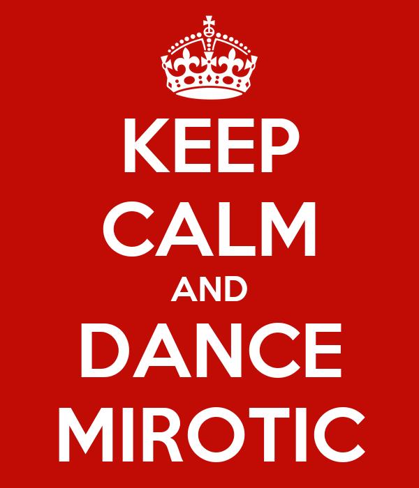 KEEP CALM AND DANCE MIROTIC