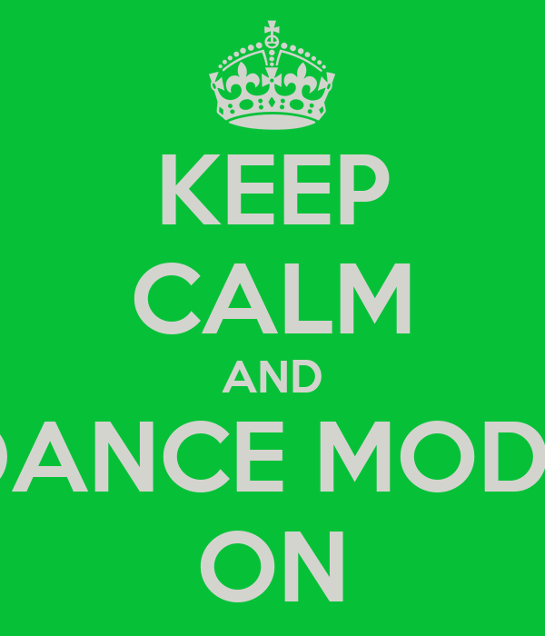 KEEP CALM AND DANCE MODE ON