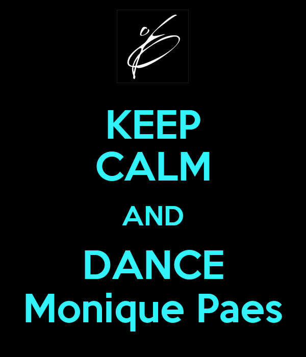 KEEP CALM AND DANCE Monique Paes