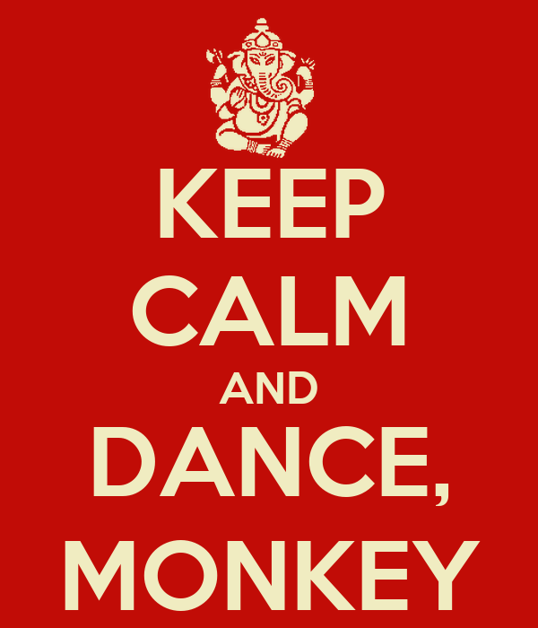 KEEP CALM AND DANCE, MONKEY