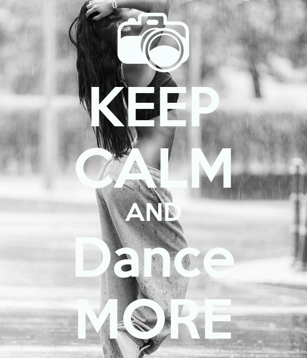 KEEP CALM AND Dance MORE