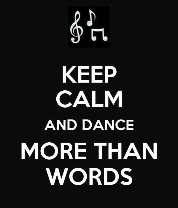 KEEP CALM AND DANCE MORE THAN WORDS