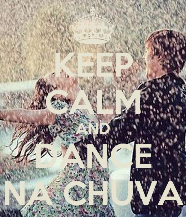 KEEP CALM AND DANCE NA CHUVA