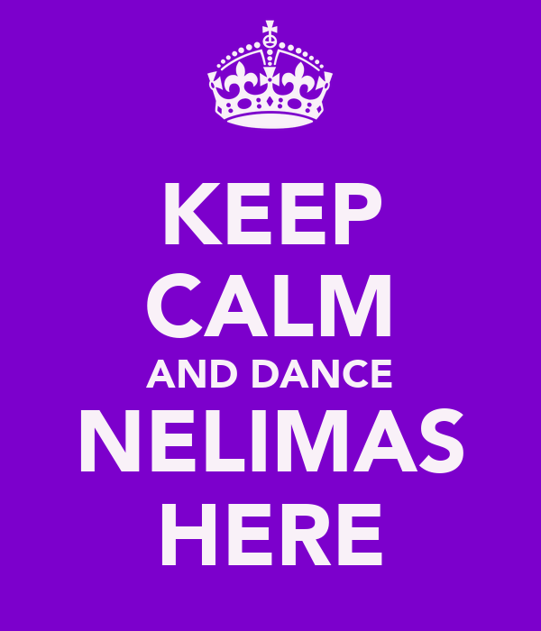 KEEP CALM AND DANCE NELIMAS HERE