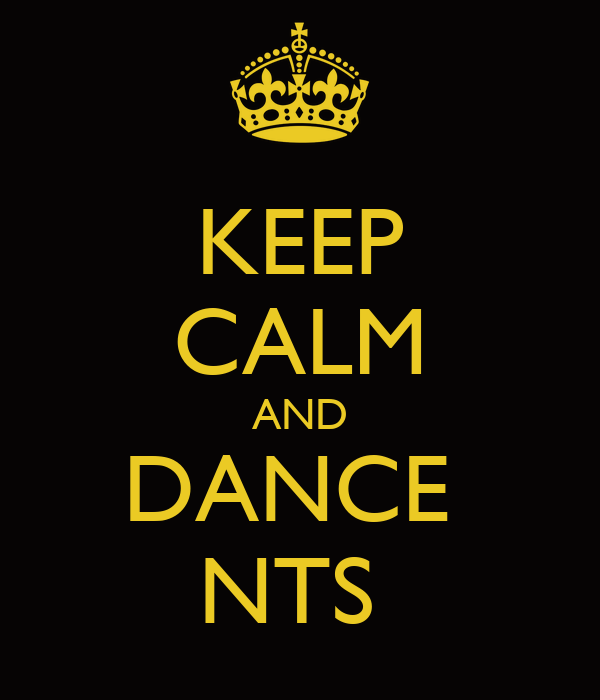 KEEP CALM AND DANCE  NTS