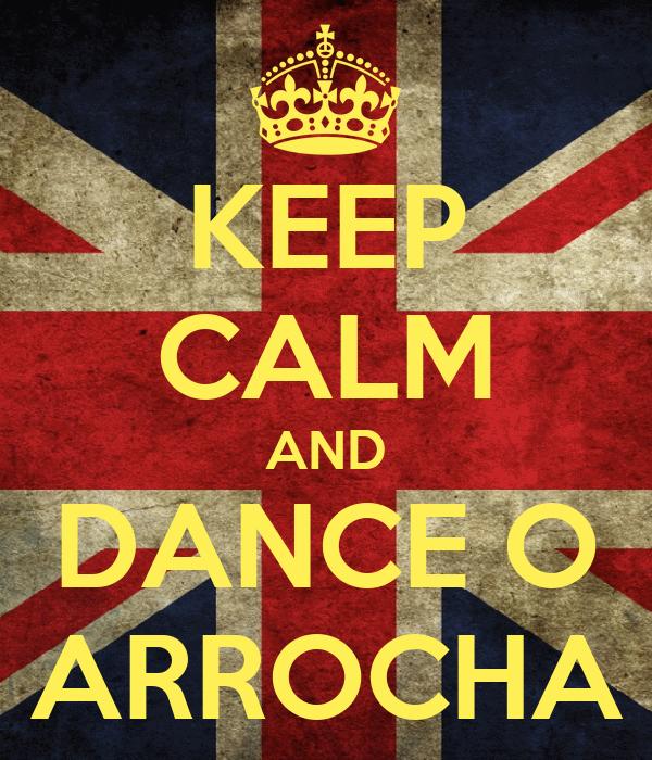 KEEP CALM AND DANCE O ARROCHA