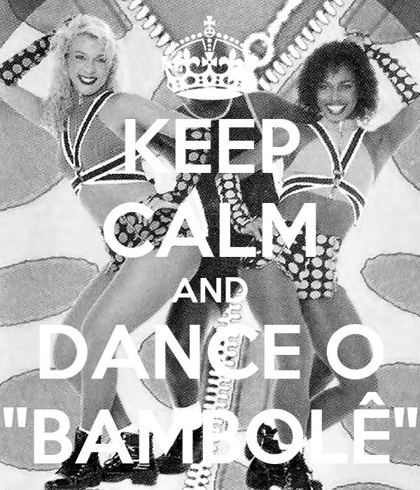 "KEEP CALM AND DANCE O ""BAMBOLÊ"""