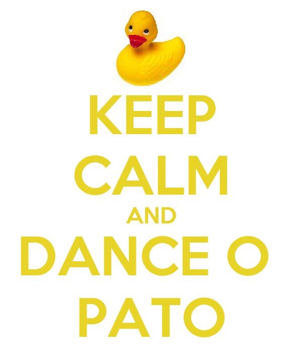 KEEP CALM AND DANCE O  PATO