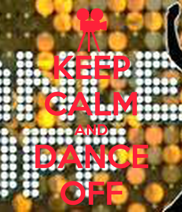 KEEP CALM AND DANCE OFF