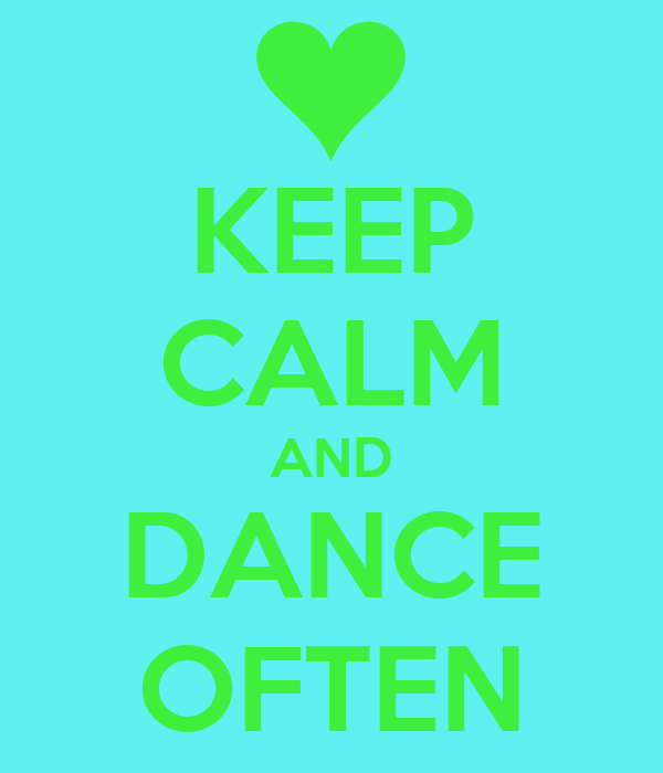 KEEP CALM AND DANCE OFTEN