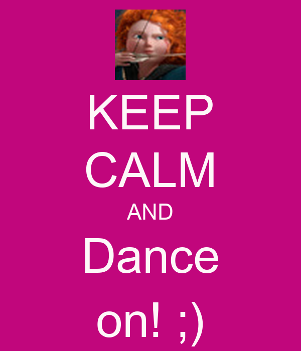 KEEP CALM AND Dance on! ;)