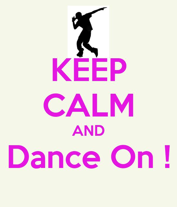 KEEP CALM AND Dance On !