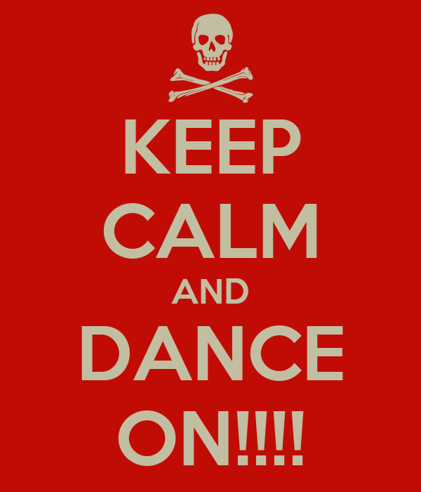 KEEP CALM AND DANCE ON!!!!