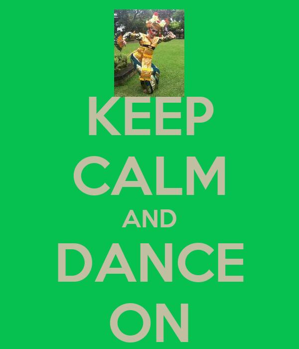 KEEP CALM AND DANCE ON