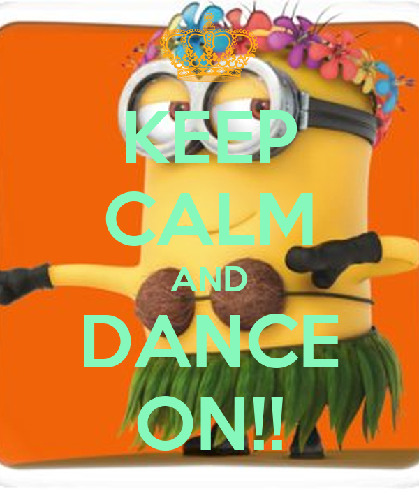 KEEP CALM AND DANCE ON!!