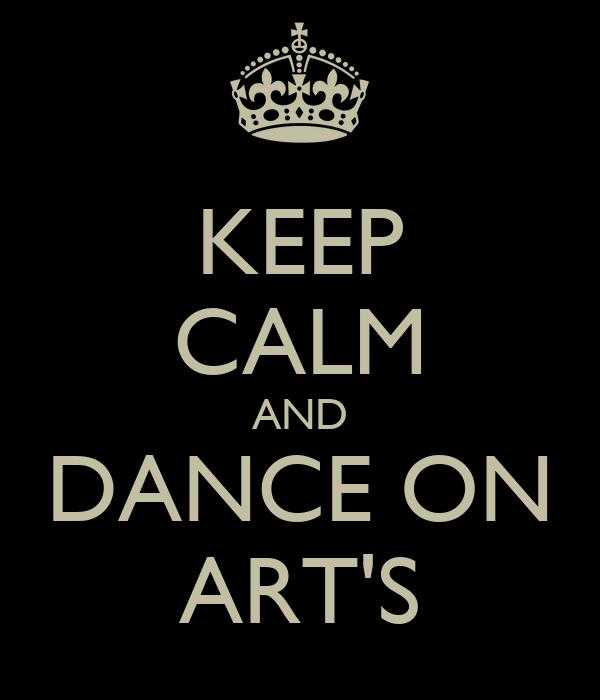 KEEP CALM AND DANCE ON ART'S