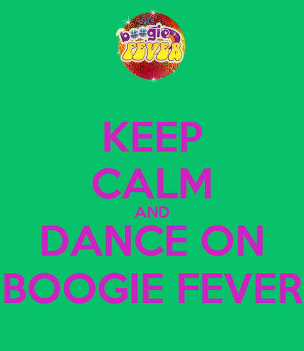 KEEP CALM AND DANCE ON BOOGIE FEVER